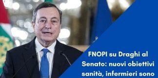 FNOPI su Draghi al Senato nuovi obiettivi sanità, infermieri sono con lui